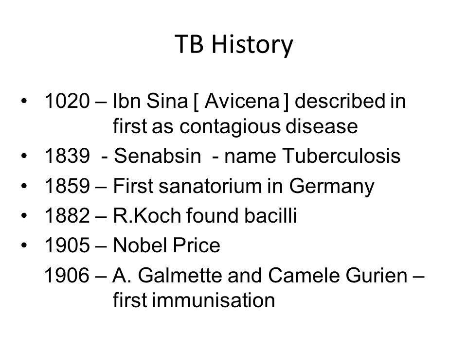 TB History 1020 – Ibn Sina [ Avicena ] described in first as contagious disease. 1839 - Senabsin - name Tuberculosis.